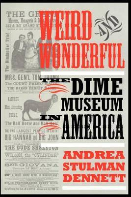 Weird and Wonderful: The Dime Museum in America