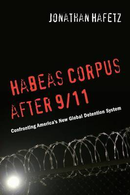 Habeas Corpus after 9/11: Confronting America's New Global Detention System