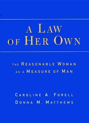 A Law of Her Own: The Reasonable Woman as a Measure of Man