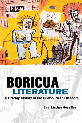 Boricua Literature: A Literary History of the Puerto Rican Diaspora