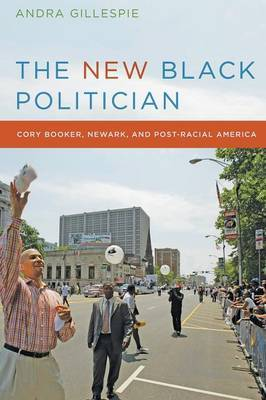The New Black Politician: Cory Booker, Newark, and Post-Racial America