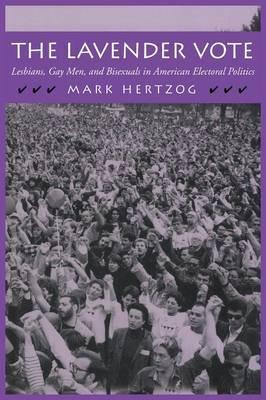 Lavender Vote: Lesbians, Gay Men and Bisexuals in American Electoral Politics