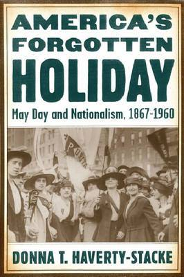 America's Forgotten Holiday: May Day and Nationalism, 1867-1960