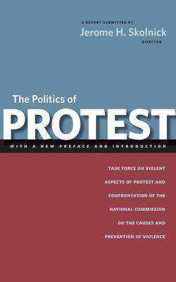 The Politics of Protest: Task Force on Violent Aspects of Protest and Confrontation of the National Commission on the Causes and Prevention of Violence