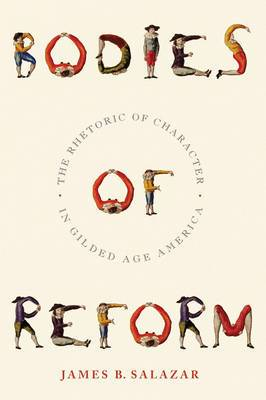 Bodies of Reform: The Rhetoric of Character in Gilded Age America