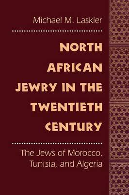 North African Jewry in the Twentieth Century: The Jews of Morocco, Tunisia, and Algeria