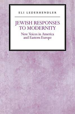 Jewish Responses to Modernity: New Voices in America and Eastern Europe