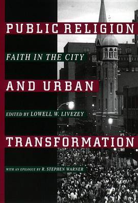 Public Religion and Urban Transformation: Faith in the City