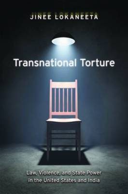 Transnational Torture: Law, Violence, and State Power in the United States and India