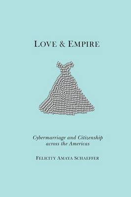 Love and Empire: Cybermarriage and Citizenship across the Americas