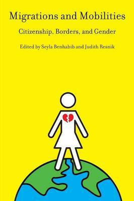 Migrations and Mobilities: Citizenship, Borders, and Gender