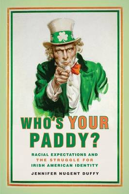 Who's Your Paddy?: Racial Expectations and the Struggle for Irish American Identity