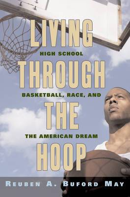 Living Through the Hoop: High School Basketball, Race, and the American Dream