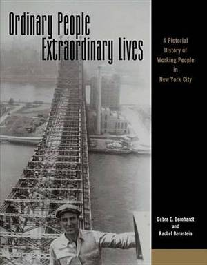 Ordinary People, Extraordinary Lives: A Pictorial History of Working People in New York City