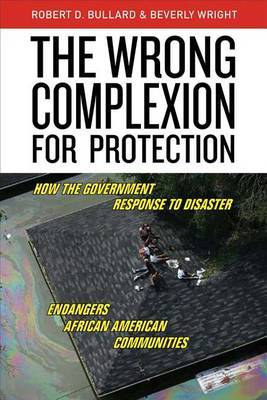 Wrong Complexion for Protection: How the Government Response to Disaster Endangers African American Communities
