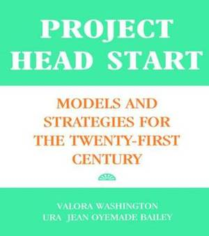 Project Head Start: Models and Strategies for the Twenty-First Century