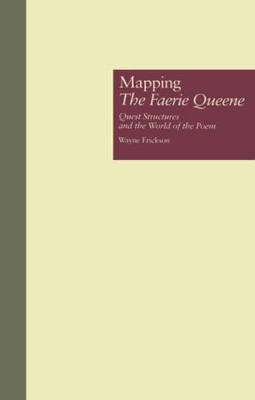 Mapping the  Faerie Queene : Quest Structures and the World of the Poem