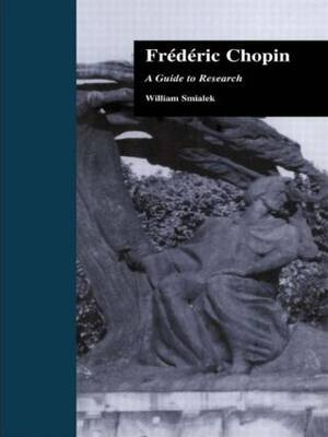 Fredric Chopin: A Research and Information Guide
