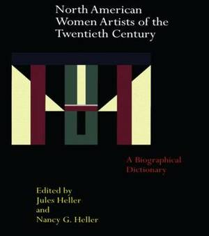North American Women Artists of the Twentieth Century: A Biographical Dictionary