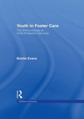 Youth in Foster Care: the Shortcomings of Child Protection S: The Shortcomings of Child Protection Services / Bonita Evans.