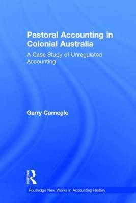 Pastoral Accounting in Colonial Australia: A Case Study of Unregulated Accounting