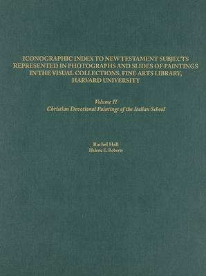 Iconographic Index to New Testament Subjects Represented in Photographs and Slides of Paintings in the Visual Collections, Fine Arts Library, Harvard University: Christian Devotional Paintings of the Italian School: Vol. 2
