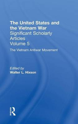 The United States and the Vietnam War: The Anti-War Movement: Volume 5
