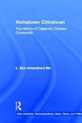 Hometown Chinatown: A History of Oakland's Chinese Community, 1852-1995