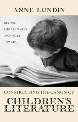 Constructing the Canon of Children's Literature: Beyond Library Walls and Ivory Towers