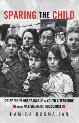 Sparing the Child: Grief and the Unspeakable in Youth Literature About Nazism and the Holocaust