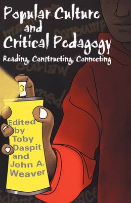 Popular Culture and Critical Pedagogy: Reading, Constructing, Connecting