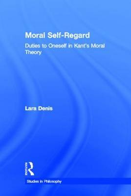 Moral Self-Regard: Duties to Oneself in Kant's Moral Theory