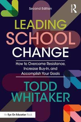 Leading School Change: How to Overcome Resistance, Increase Buy-In, and Accomplish Your Goals