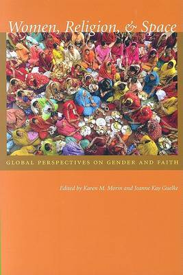 Women, Religion, and Space: Global Perspectives on Gender and Faith