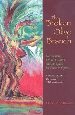 The The Broken Olive Branch: v. 1: The Broken Olive Branch: Nationalism, Ethnic Conflict, and the Quest for Peace in Cyprus The Impasse of Ethnonationalism