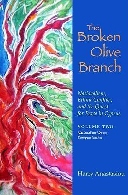 The Broken Olive Branch: Nationalism, Ethnic Conflict, and the Quest for Peace in Cyprus: v. 2: Nationalism Versus Europeanization