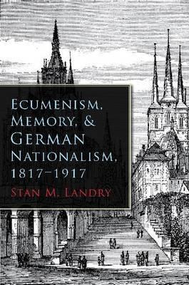 Ecumenism, Memory, and German Nationalism, 1817-1917