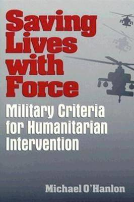 Saving Lives with Force: Military Criteria for Humanitarian Intervention