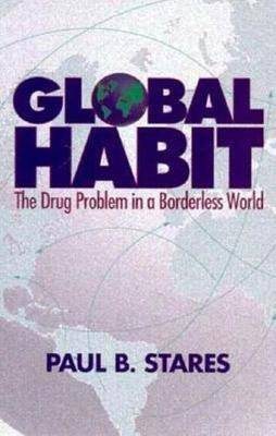 Global Habit: The Drug Problem in a Borderless World