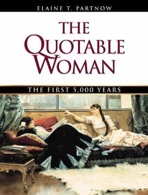 The Quotable Woman: The First 5, 000 Years