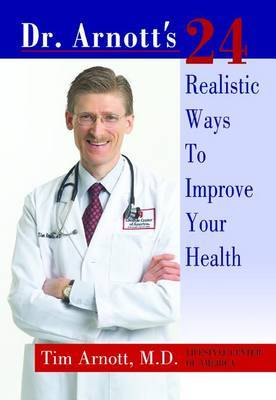 Dr. Arnott's 24 Realistic Ways to Improve Your Health