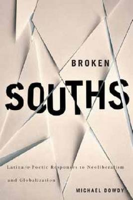 Broken Souths: Latina/o Poetic Responses to Neoliberalism and Globalization
