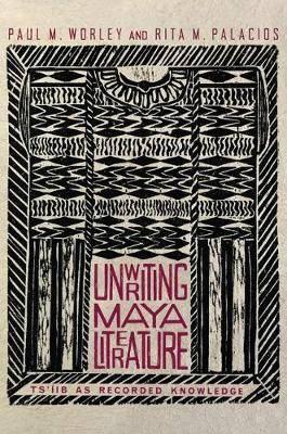 Unwriting Maya Literature: Ts'iib as Recorded Knowledge