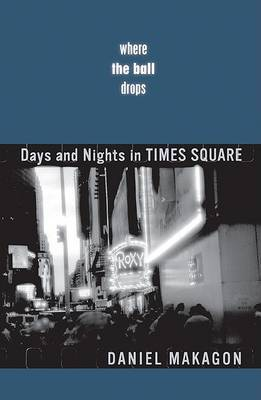 Where the Ball Drops: Days and Nights in Times Square