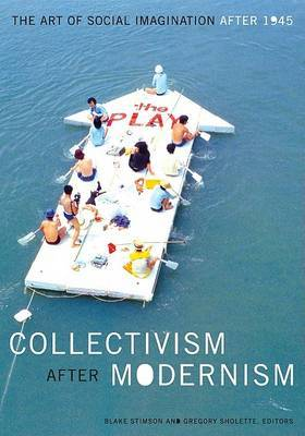 Collectivism After Modernism: The Art of Social Imagination After 1945