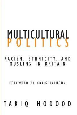 Multicultural Politics: Racism, Ethnicity, and Muslims in Britain