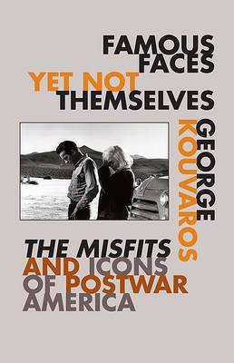 Famous Faces Yet Not Themselves: The Misfits and Icons of Postwar America
