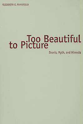 Too Beautiful to Picture: Zeuxis, Myth, and Mimesis