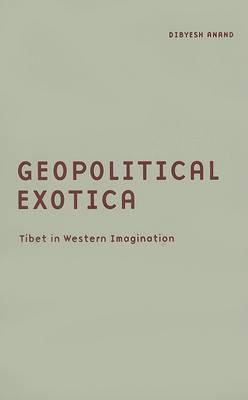 Geopolitical Exotica: Tibet in Western Imagination