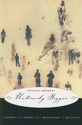 Untimely Beggar: Poverty and Power from Baudelaire to Benjamin